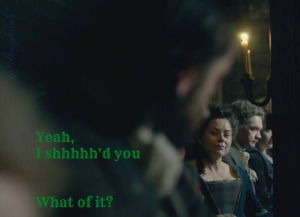 Murtagh doesn't like women with voices. Shhhh yourself lass.